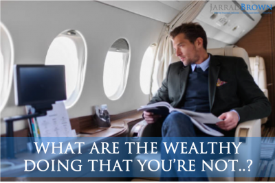 What are the WEALTHY doing that you're not - Jarrad Brown - Financial Planner to Australian Expats in Singapore