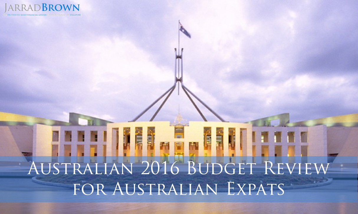 Australian Federal Budget 2016 Review - Jarrad Brown Fee-Based Financial Adviser in Singapore