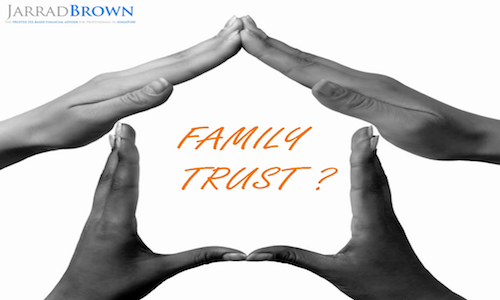 Is a Family Trust the Right Solution For You - Jarrad Brown - Fee-Based Financial Adviser in Singapore