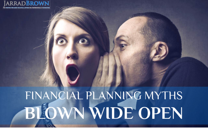 Financial Planning Myths Blown WIDE Open - Jarrad Brown - Fee-Based Financial Planner for Australian Expats in Singapore