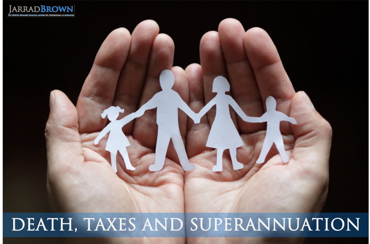 Death, Taxes and Superannuation - Jarrad Brown - Financial Planner to Aussie Expats in Singapore