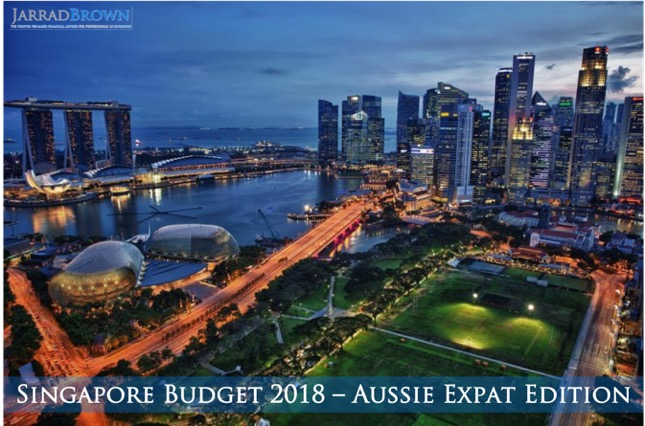 Singapore Budget 2018 - Aussie Expat Edition - Jarrad Brown - Fee Based Financial Planner to Aussie Expats in Singapore