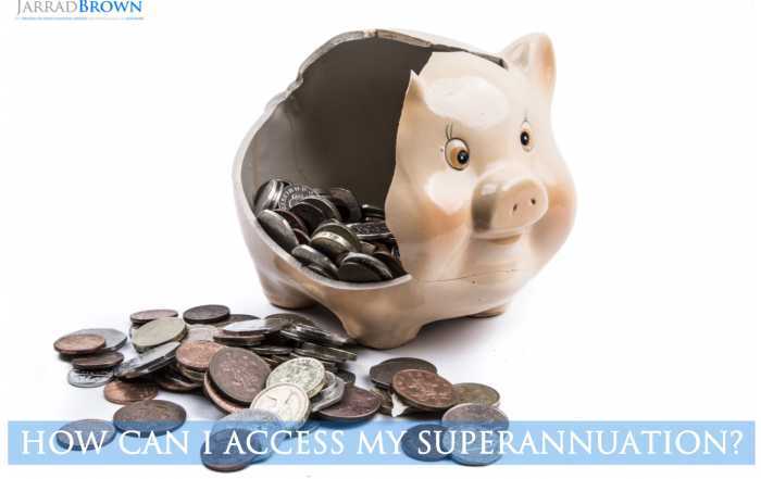 How Can I Access My Super - Jarrad Brown - Financial Planner for Aussie Expats in Singapore