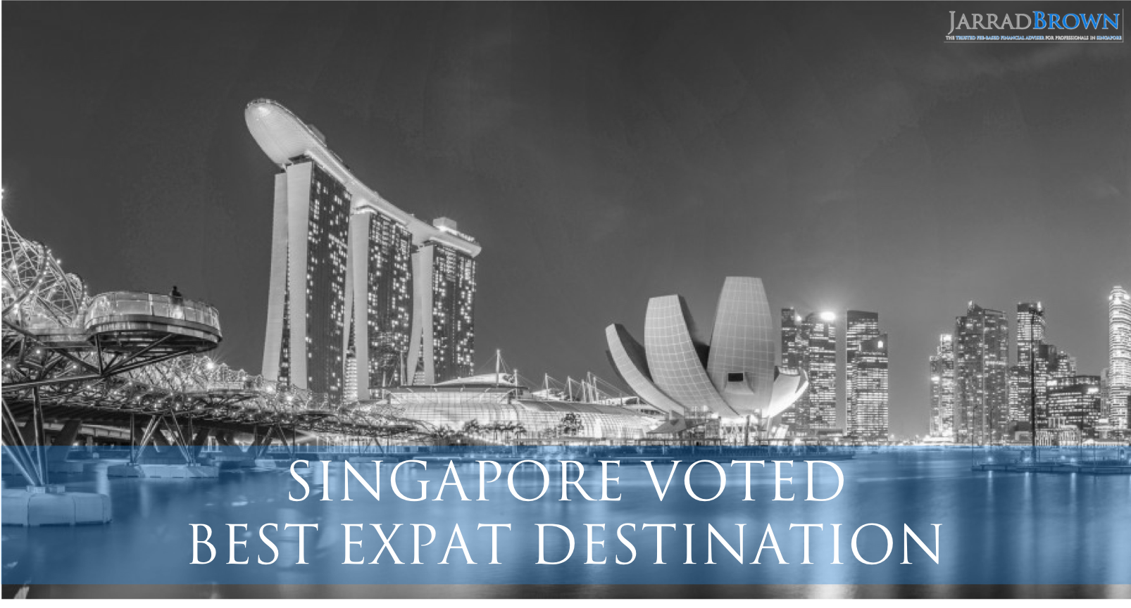 Singapore Voted Best Expat Destination - Jarrad Brown - Financial Planner to Aussie Expats in Singapore