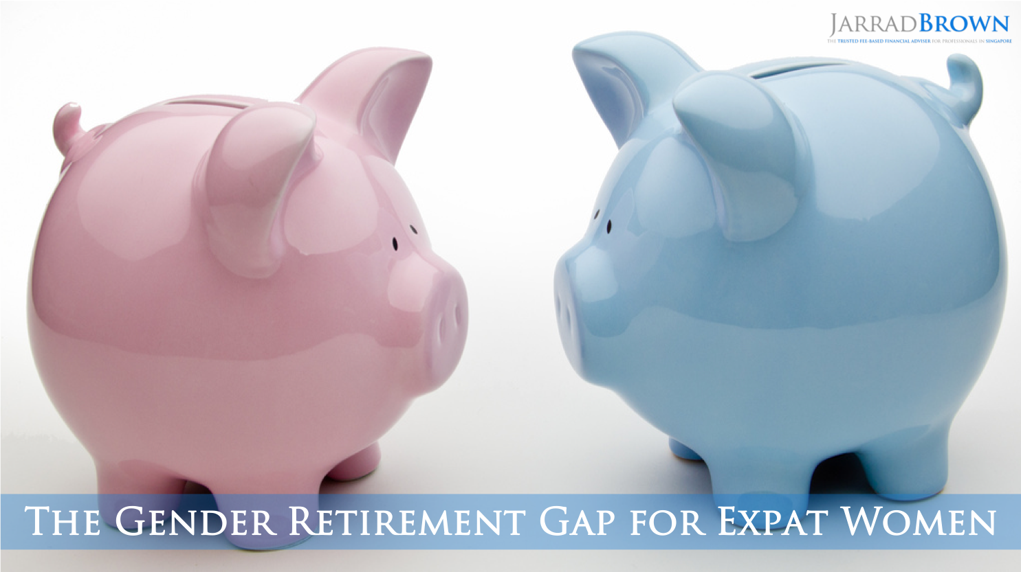The Gender Retirement Gap for Expat Women - Jarrad Brown - Financial Planner to Aussie Expats in Singapore