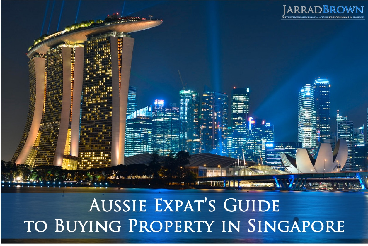 Aussie Expat Guide to Buying Property in Singapore - Jarrad Brown - Financial Planner to Aussie Expats in Singapore