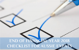 End of Financial Year 2018 Checklist for Australian Expats - Jarrad Brown - Financial Planner for Aussie Expats in Singapore