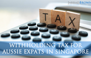 Withholding Tax for Aussie Expats in Singapore - Jarrad Brown - Financial Planner for Aussie Expats in Singapore