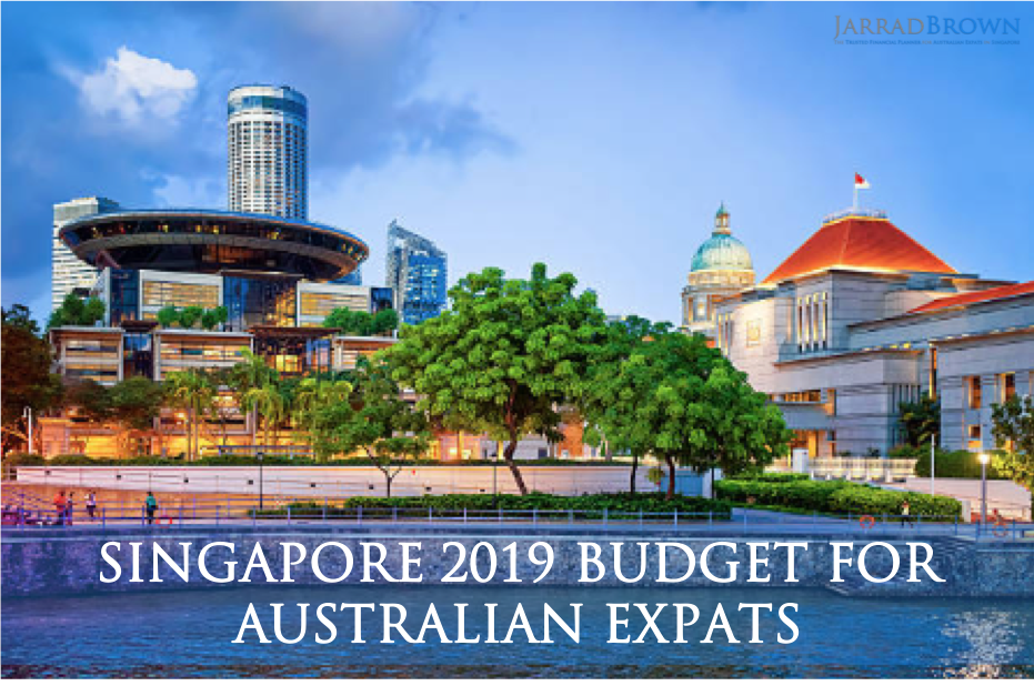 2019 Singapore Budget - Aussie Expat Edition - Jarrad Brown - Financial Planner to Australian Expats in SIngapore