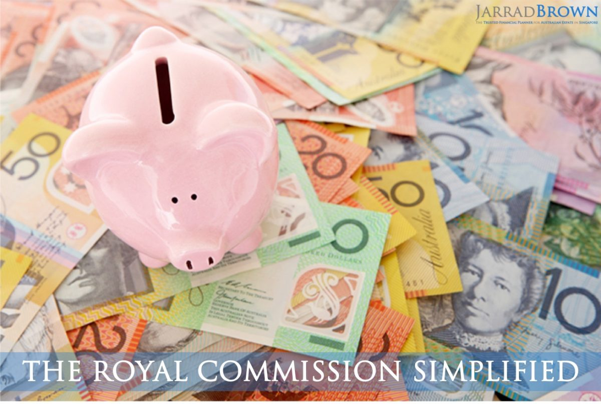 The Royal Commission Simplified - JARRAD BROWN - Financial Planner to Australian Expats in Singapore