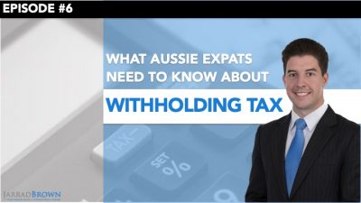 Episode 6 - Withholding Tax for Australian Expats