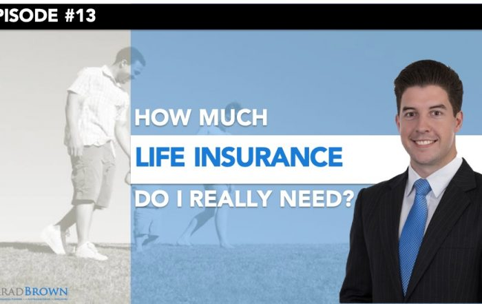 Episode 13 - How Much Life Insurance Do I Need?