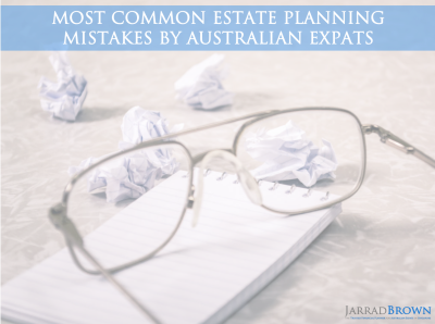 8 Common Estate Planning Mistakes Australian Expats Make - Jarrad Brown - Financial Planner to Australian Expats in Singapore