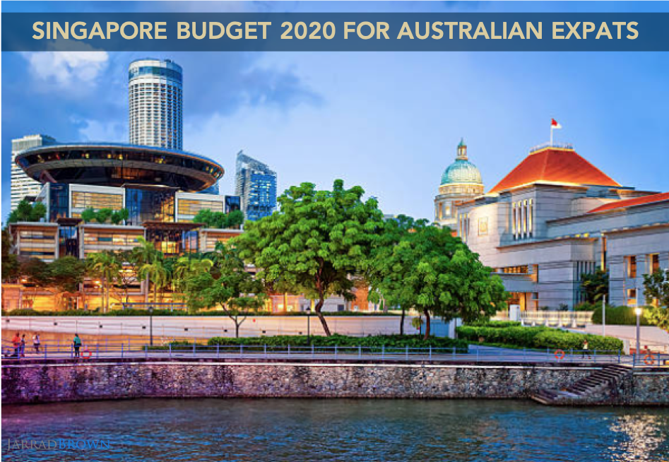 Australian Expat Guide to 2020 Singapore Budget - JARRAD BROWN - Australian Expat Financial Planner