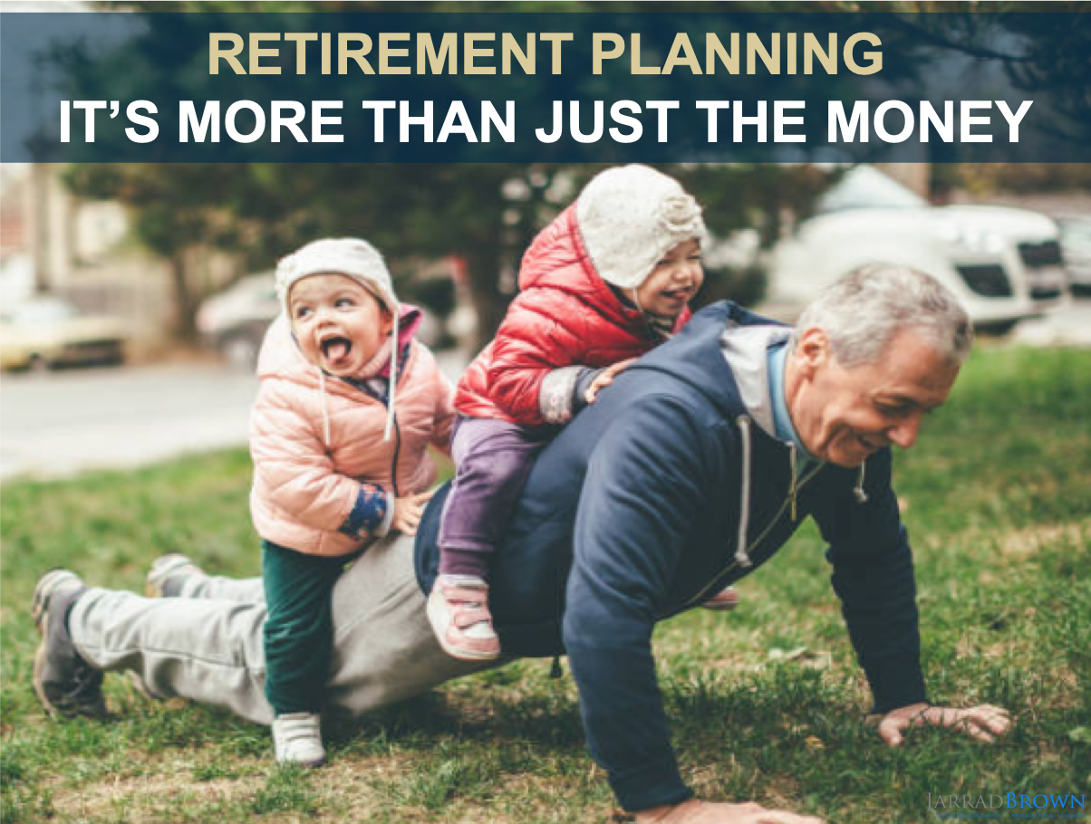 Retirement Planning - It's More Than Just Money - Jarrad Brown - Australian Expat Financial Planner