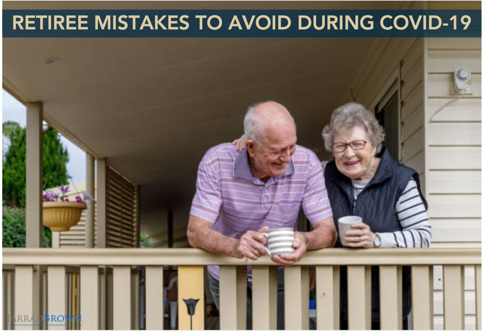 Retiree Financial Mistakes During COVID-19 - JARRAD BROWN - Financial Planner for Australian Expats